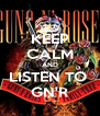 KEEP CALM AND LISTEN TO  GN'R - Personalised Poster A4 size
