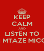 KEEP CALM AND LISTEN TO GOCHI MTAZE MICOCAVS - Personalised Poster A4 size