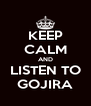 KEEP CALM AND LISTEN TO GOJIRA - Personalised Poster A4 size