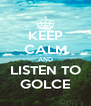 KEEP CALM AND LISTEN TO GOLCE - Personalised Poster A4 size