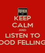 KEEP CALM AND LISTEN TO GOOD FELLINGS  - Personalised Poster A4 size