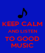 KEEP CALM AND LISTEN TO GOOD MUSIC - Personalised Poster A4 size