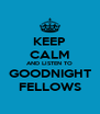 KEEP CALM AND LISTEN TO GOODNIGHT FELLOWS - Personalised Poster A4 size
