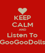 KEEP CALM AND Listen To GooGooDolls - Personalised Poster A4 size