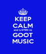 KEEP CALM and LISTEN to GOOT MUSIC - Personalised Poster A4 size