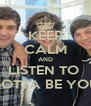 KEEP CALM AND LISTEN TO  GOTTA BE YOU - Personalised Poster A4 size