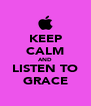 KEEP CALM AND LISTEN TO GRACE - Personalised Poster A4 size