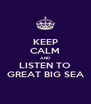 KEEP CALM AND LISTEN TO GREAT BIG SEA - Personalised Poster A4 size
