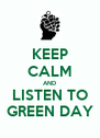 KEEP CALM AND LISTEN TO GREEN DAY - Personalised Poster A4 size