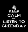 KEEP CALM AND LISTEN TO GREENDAY - Personalised Poster A4 size