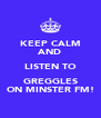 KEEP CALM AND LISTEN TO GREGGLES ON MINSTER FM! - Personalised Poster A4 size