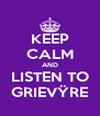 KEEP CALM AND LISTEN TO GRIEVŸRE - Personalised Poster A4 size
