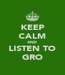 KEEP CALM AND LISTEN TO GRO - Personalised Poster A4 size