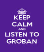 KEEP CALM AND LISTEN TO GROBAN - Personalised Poster A4 size