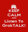 KEEP CALM AND Listen To GrokTALK! - Personalised Poster A4 size