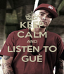 KEEP CALM AND LISTEN TO GUÈ - Personalised Poster A4 size