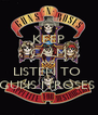 KEEP CALM AND LISTEN TO  GUNS N'ROSES  - Personalised Poster A4 size