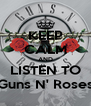 KEEP CALM AND LISTEN TO Guns N' Roses - Personalised Poster A4 size