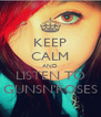 KEEP CALM AND LISTEN TO GUNSN'ROSES - Personalised Poster A4 size