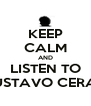 KEEP CALM AND LISTEN TO GUSTAVO CERATI - Personalised Poster A4 size