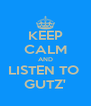 KEEP CALM AND LISTEN TO  GUTZ' - Personalised Poster A4 size