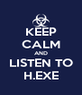 KEEP CALM AND LISTEN TO H.EXE - Personalised Poster A4 size
