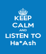 KEEP CALM AND LISTEN TO Ha*Ash - Personalised Poster A4 size
