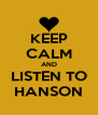 KEEP CALM AND LISTEN TO HANSON - Personalised Poster A4 size