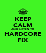 KEEP CALM AND LISTEN TO HARDCORE FIX - Personalised Poster A4 size