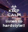 KEEP CALM AND listen to hardstyle!! - Personalised Poster A4 size