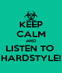 KEEP CALM AND LISTEN TO  HARDSTYLE! - Personalised Poster A4 size