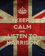 KEEP CALM AND LISTEN TO HARRISON - Personalised Poster A4 size