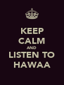 KEEP CALM AND LISTEN TO HAWAA - Personalised Poster A4 size