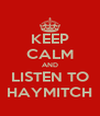 KEEP CALM AND LISTEN TO HAYMITCH - Personalised Poster A4 size