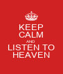 KEEP CALM AND LISTEN TO HEAVEN - Personalised Poster A4 size