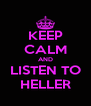 KEEP CALM AND LISTEN TO HELLER - Personalised Poster A4 size