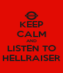 KEEP CALM AND LISTEN TO HELLRAISER - Personalised Poster A4 size