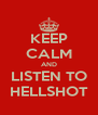 KEEP CALM AND LISTEN TO HELLSHOT - Personalised Poster A4 size