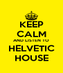 KEEP CALM AND LISTEN TO HELVETIC HOUSE - Personalised Poster A4 size