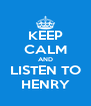 KEEP CALM AND LISTEN TO HENRY - Personalised Poster A4 size