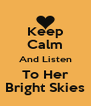 Keep Calm And Listen To Her Bright Skies - Personalised Poster A4 size