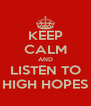 KEEP CALM AND LISTEN TO HIGH HOPES - Personalised Poster A4 size