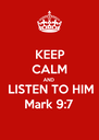 KEEP CALM AND LISTEN TO HIM Mark 9:7 - Personalised Poster A4 size