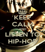 KEEP CALM AND LISTEN TO HIP-HOP - Personalised Poster A4 size