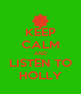 KEEP CALM AND LISTEN TO HOLLY - Personalised Poster A4 size