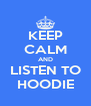 KEEP CALM AND LISTEN TO HOODIE - Personalised Poster A4 size
