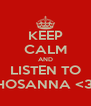 KEEP CALM AND LISTEN TO HOSANNA <3. - Personalised Poster A4 size