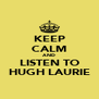 KEEP CALM AND LISTEN TO HUGH LAURIE - Personalised Poster A4 size