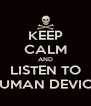 KEEP CALM AND LISTEN TO HUMAN DEVICE - Personalised Poster A4 size