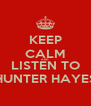 KEEP CALM AND LISTEN TO HUNTER HAYES - Personalised Poster A4 size